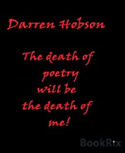 The Death Of Poetry Will Be The Death Of Me (English Edition)