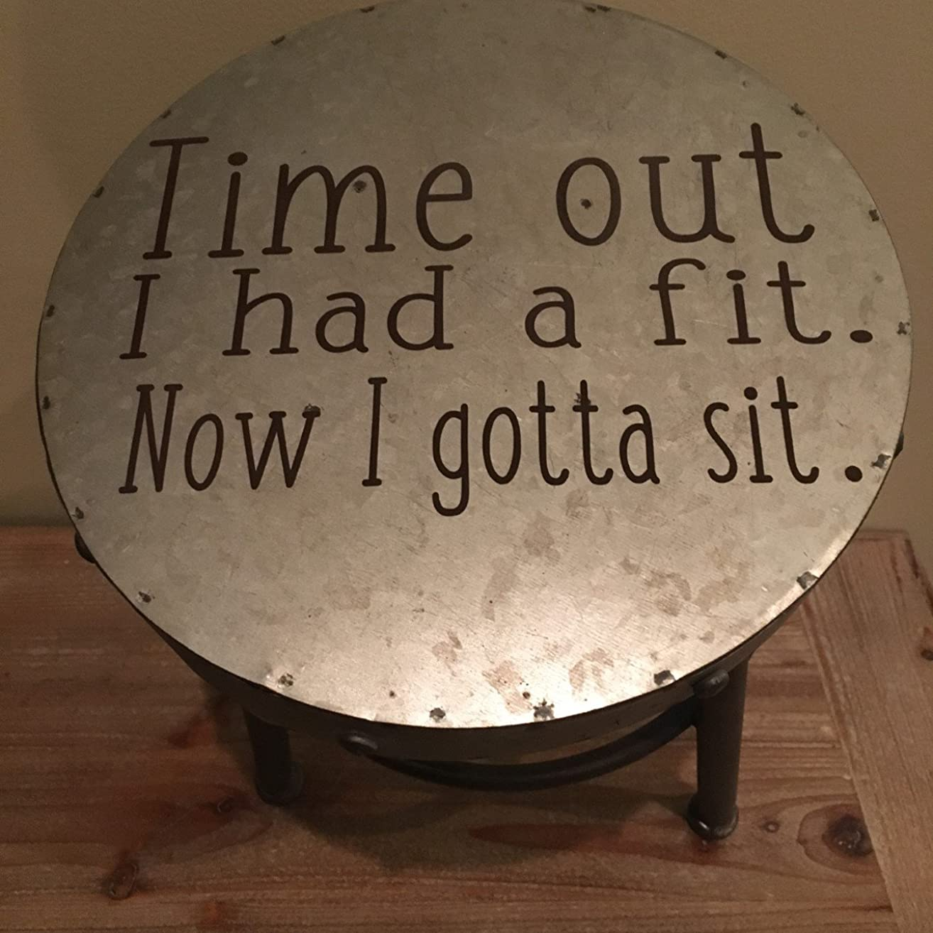 TIME OUT STOOL (Metal) I Had A Fit Now I Gotta SIT,