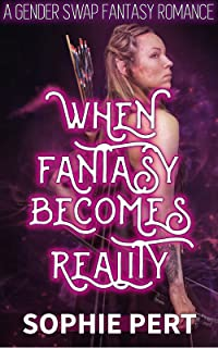 WHEN FANTASY BECOMES REALITY: A Gender Swap Fantasy Romance