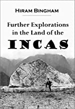 Further Explorations in the Land of the Incas (1916)