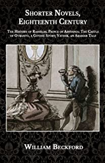 Shorter Novels, Eighteenth Century: The History of Rasselas, Prince of Abyssinia; The Castle of Otranto, a Gothic Story; V...