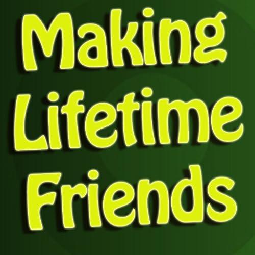 Making Lifetime Friends