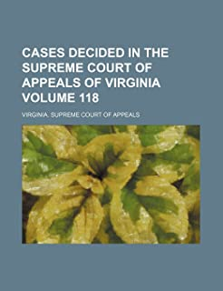 Cases Decided in the Supreme Court of Appeals of Virginia Volume 118