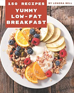 150 Yummy Low-Fat Breakfast Recipes: Home Cooking Made Easy with Yummy Low-Fat Breakfast Cookbook!