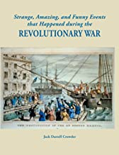 Strange, Amazing, and Funny Events That Happened during the Revolutionary War