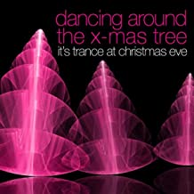 Dancing Around The X - Mas Tree - It's Trance At Christmas Eve!