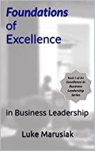 Foundations of Excellence: in Business Leadership (Excellence in Business Leadership Book 1)