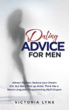 Dating Advice for Men: Attract Women, Seduce your Dream Girl, Act like a Pick-up Artist, Think like a Neuro-Linguistic Programming (NLP) Expert (Seduce Women Book 1)