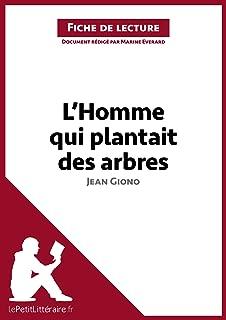 L'Homme qui plantait des arbres de Jean Giono (Fiche de lecture): Résumé complet et analyse détaillée de l'oeuvre (French Edition)