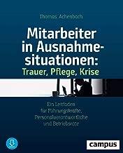 Mitarbeiter in Ausnahmesituationen - Trauer, Pflege, Krise: Ein Leitfaden für Führungskräfte, Personalverantwortliche und Betriebsräte (German Edition)