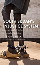 South Sudan's Injustice System: Law and Activism on the Frontline (African Arguments)