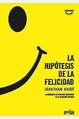 La hipotesis de la felicidad/ The Happiness Hypothesis: La búsqueda de verdades modernas en la sabiduría antigua/ Finding Modern Truth in Ancient Wisdom (Psicología/ Psychology) Paperback
