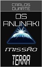 OS ANUNAKI (A SAGA ANUNAKI/MISSÃO TERRA Livro 1)