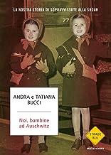 Scaricare Libri Noi, bambine ad Auschwitz. La nostra storia di sopravvissute alla Shoah PDF