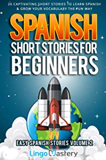 Spanish Short Stories for Beginners Volume 2: 20 Captivating Short Stories to Learn Spanish & Grow Your Vocabulary the Fun...
