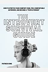 """The Introvert Survival Guide: How to Stretch your Comfort Zone, Feel Comfortable Anywhere, and Become a """"People Person"""" (The Psychology of Social Dynamics Book 8) Kindle Edition"""