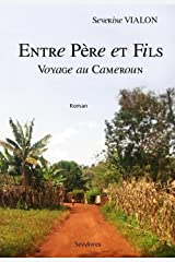 Entre Pere et Fils: voyage au Cameroun Format Kindle