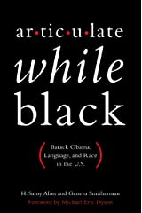 Articulate While Black: Barack Obama, Language, and Race in the U.S. Kindle Edition