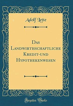 Das Landwirthschaftliche Kredit-und Hypothekenwesen (Classic Reprint) : B�cher