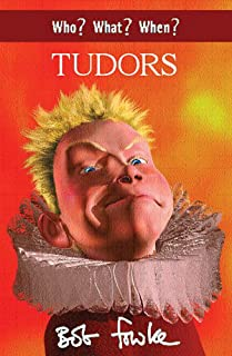 The Who? What? When?: Who? What? When? Tudors