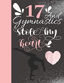 17 And Gymnastics Stole My Heart: Sketchbook For Tumbler Girls - 17 Years Old Gift For A Gymnast - Sketchpad To Draw And Sketch In