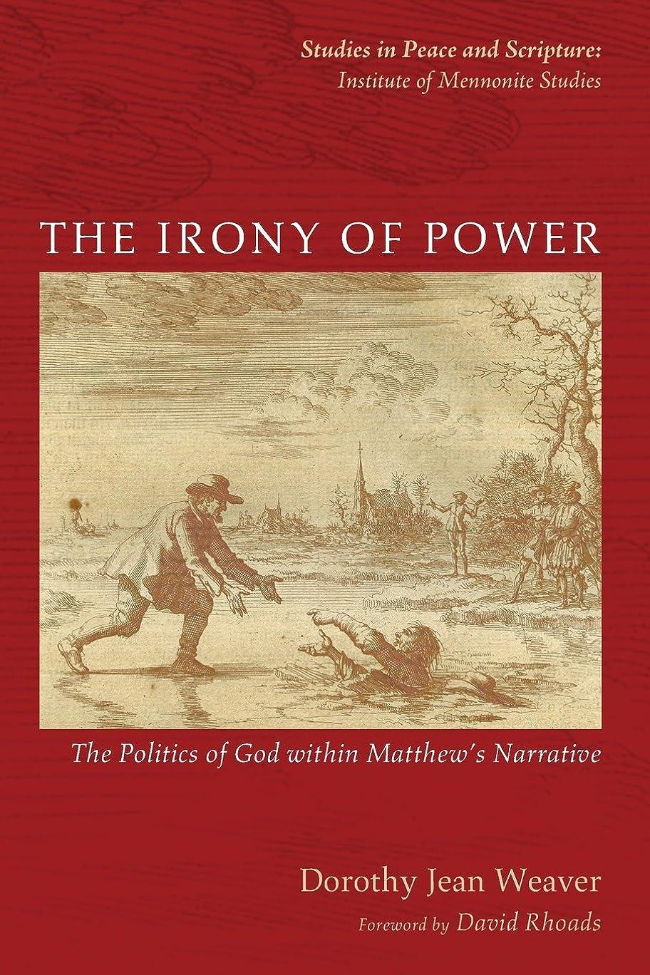 スロープスリップ敵The Irony of Power: The Politics of God Within Matthew's Narrative (Studies in Peace and Scripture: Institute of Mennonite Studies)
