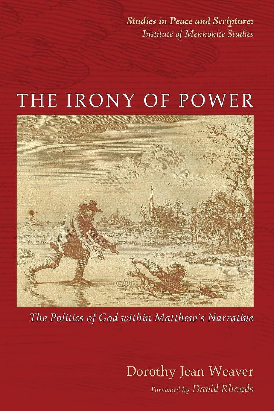 不十分な恐怖充実The Irony of Power: The Politics of God Within Matthew's Narrative (Studies in Peace and Scripture: Institute of Mennonite Studies)