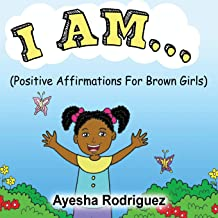 I AM…: Positive Affirmations for Brown Girls
