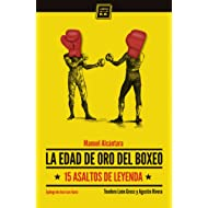 La edad de oro del boxeo: 15 asaltos de leyenda (Spanish Edition)
