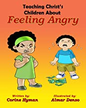 Teaching Christ's Children about Feeling Angry: (Christian children books about anger, ages 3 5, ages 6-8 picture, prescho...