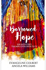 Borrowed Hope: Sarah's Story: Triumph Over Infertility (Volume 1) Paperback