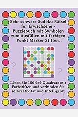 Sehr schwere Sudoku Rätsel für Erwachsene - Puzzlebuch mit Symbolen zum Ausfüllen mit farbigen Punkt Marker Stiften.: Lösen Sie 150 9x9 Quadrate mit ... Kreativität und Intelligenz. (German Edition) Paperback