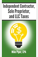 Independent Contractor, Sole Proprietor, and LLC Taxes: Explained in 100 Pages or Less (Financial Topics in 100 Pages or Less) Kindle Edition