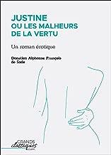 Justine ou Les Malheurs de la vertu: Un roman érotique (French Edition)