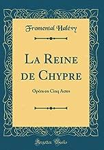 La Reine de Chypre: Opéra en Cinq Actes (Classic Reprint) (French Edition)