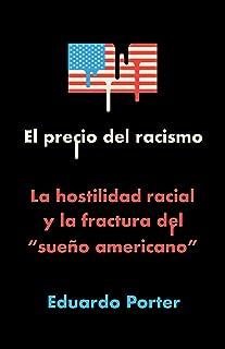 El Precio del Racismo: La Hostilidad Racial Y La Fractura del Sueño Americano