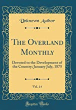 The Overland Monthly, Vol. 14: Devoted to the Development of the Country; January July, 1875 (Classic Reprint)
