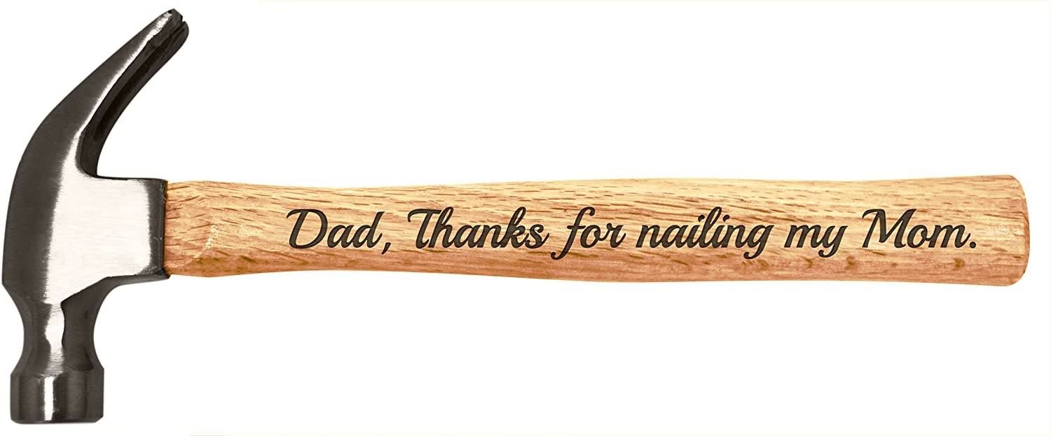 Fathers Day Gifts Dad Thanks For Nailing Mom Funny Father Day Gifts For Dad Gag Gifts For Dad Unique Gifts For Dad Engraved Wood Handle Steel Hammer Amazon Com