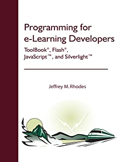 Programming for e-Learning Developers: ToolBook®, Flash®, JavaScript™, and Silverlight™