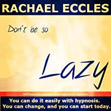 Don't be so Lazy: The Easy Way to Achieve Ultimate Motivation - Self Hypnosis