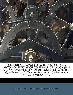 Opusculos Gramatico-Satiricos del Dr. D. Antonio Puigblanch Contra El Dr. D. Joaquin Villanueva: Escritos En Defensa Propi...
