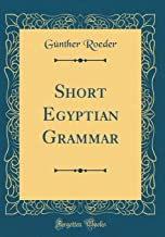 Short Egyptian Grammar (Classic Reprint)