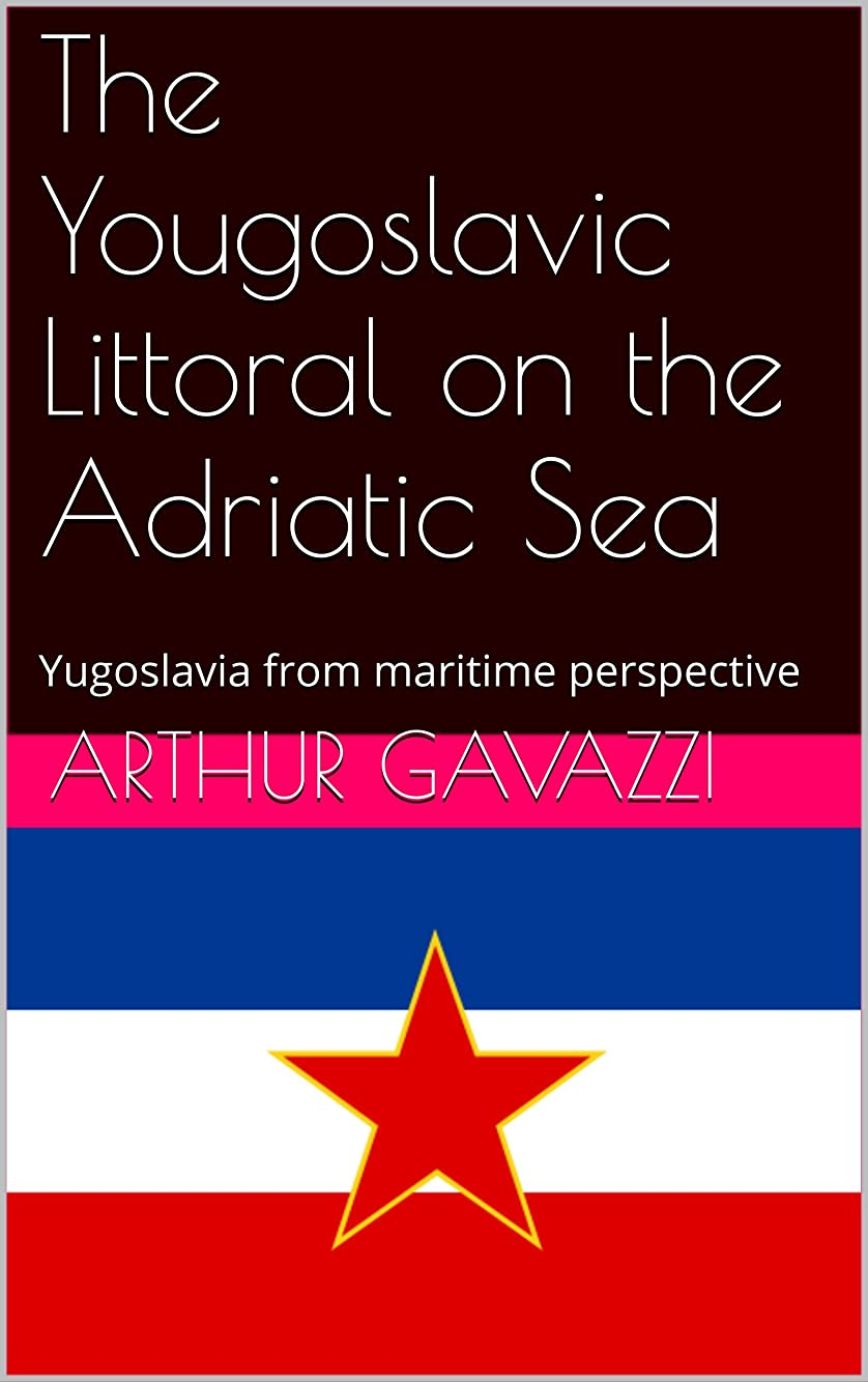 麻酔薬要旨良さThe Yougoslavic Littoral on the Adriatic Sea: Yugoslavia from maritime perspective (English Edition)