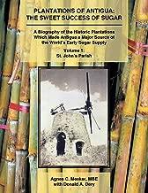 plantations من Antigua: الجميل نجاح من السكر: A biography of the التاريخية plantations الم ُ صنع Antigua A Major مصدر إمداد of the World 's بدايات السكر