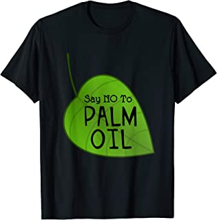 No Palm Oil T Shirt Ecologists Environmentalists Earth Day