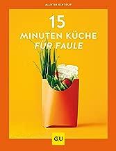 15-Minuten-Küche für Faule (GU Themenkochbuch) (German Edition)
