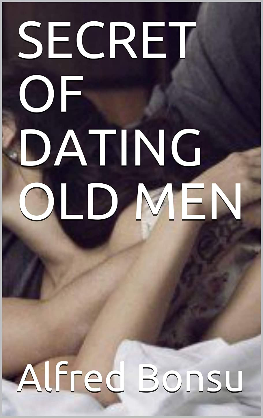 コピー失敗引き潮SECRET OF DATING OLD MEN (English Edition)