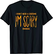 I Don't Need a Costume, I'm Scary Enough Halloween T-Shirt