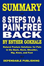 Summary of 8 Steps to a Pain-Free Back By Esther Gokhale: Natural Posture Solutions for Pain in the Back, Neck, Shoulder, Hip, Knee, and Foot