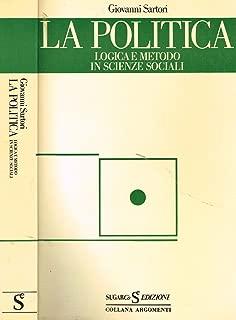 La politica. Logica e metodo in scienze sociali